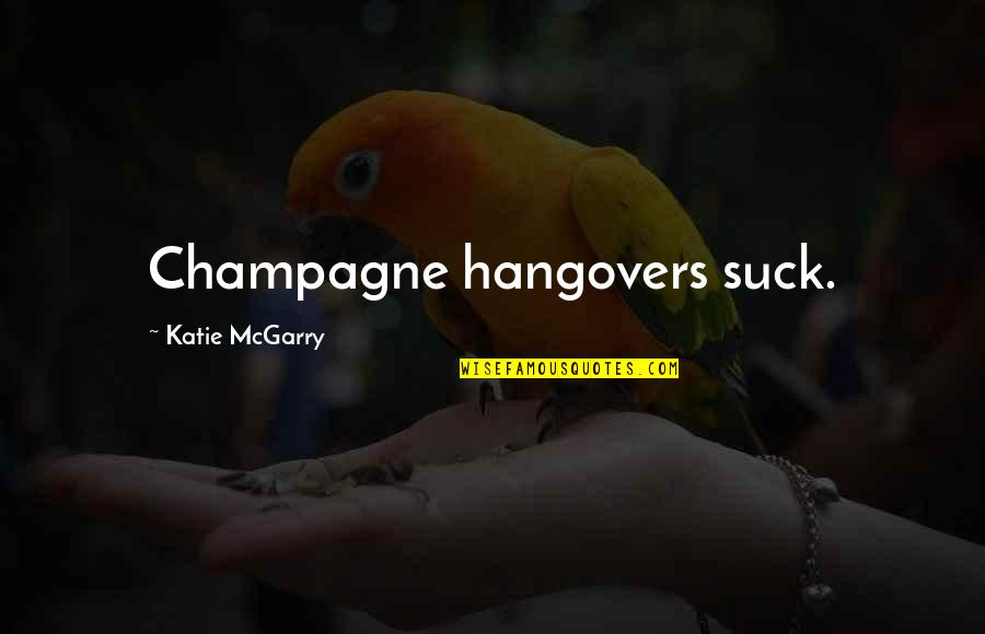 Hutchins Quotes By Katie McGarry: Champagne hangovers suck.