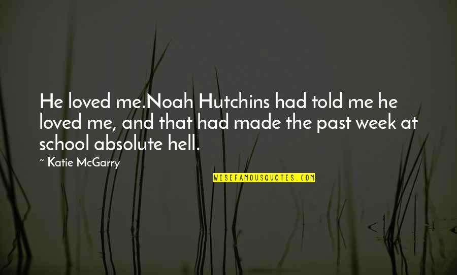 Hutchins Quotes By Katie McGarry: He loved me.Noah Hutchins had told me he