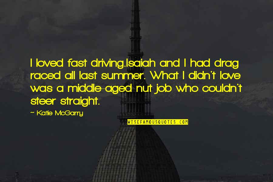 Hutchins Quotes By Katie McGarry: I loved fast driving.Isaiah and I had drag