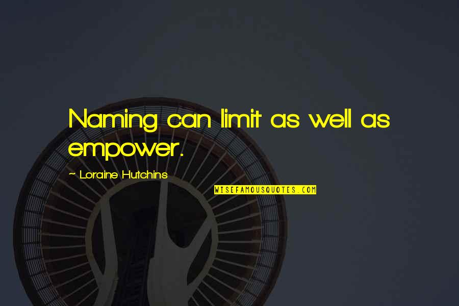 Hutchins Quotes By Loraine Hutchins: Naming can limit as well as empower.
