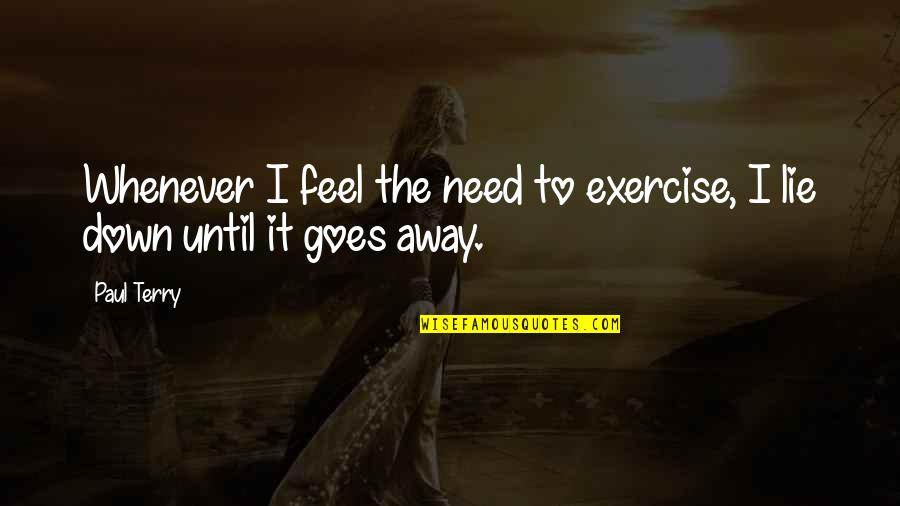 Hutchins Quotes By Paul Terry: Whenever I feel the need to exercise, I