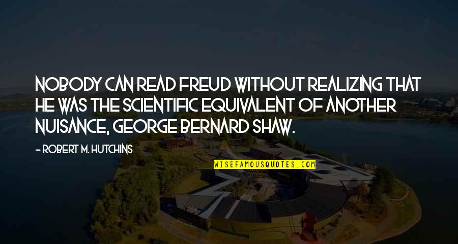 Hutchins Quotes By Robert M. Hutchins: Nobody can read Freud without realizing that he