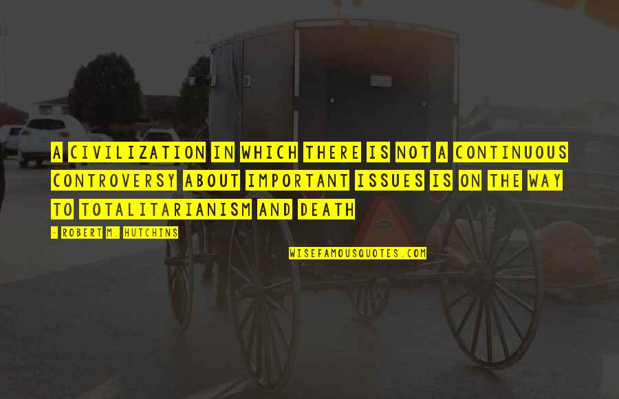 Hutchins Quotes By Robert M. Hutchins: A civilization in which there is not a
