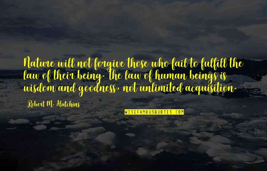 Hutchins Quotes By Robert M. Hutchins: Nature will not forgive those who fail to