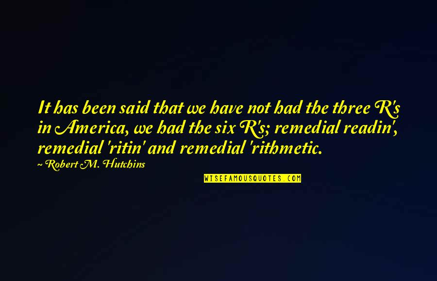Hutchins Quotes By Robert M. Hutchins: It has been said that we have not