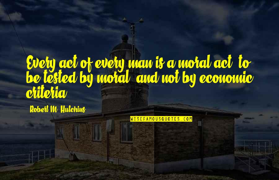 Hutchins Quotes By Robert M. Hutchins: Every act of every man is a moral