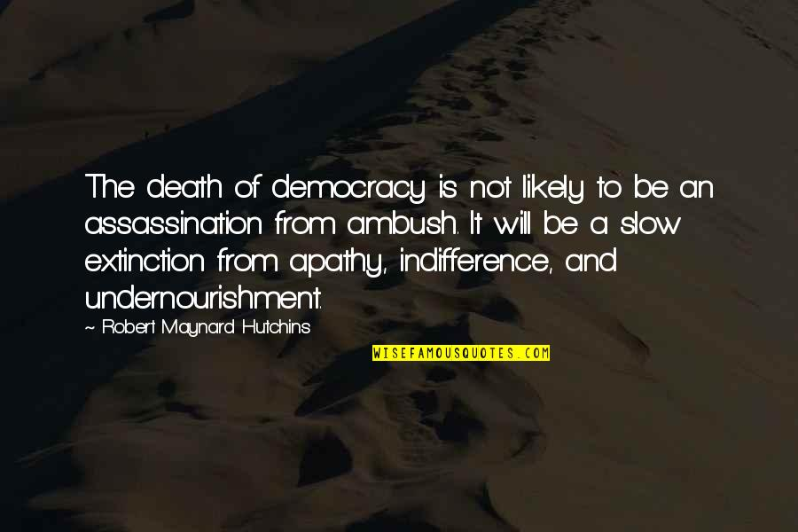 Hutchins Quotes By Robert Maynard Hutchins: The death of democracy is not likely to