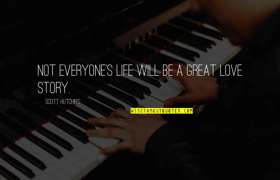 Hutchins Quotes By Scott Hutchins: Not everyone's life will be a great love