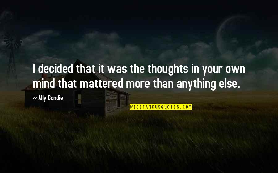 Huzoor Sallallahu Alaihi Wasallam Quotes By Ally Condie: I decided that it was the thoughts in