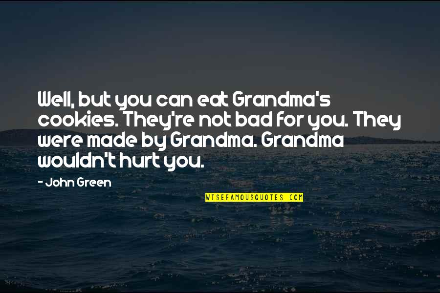 Huzoor Sallallahu Alaihi Wasallam Quotes By John Green: Well, but you can eat Grandma's cookies. They're