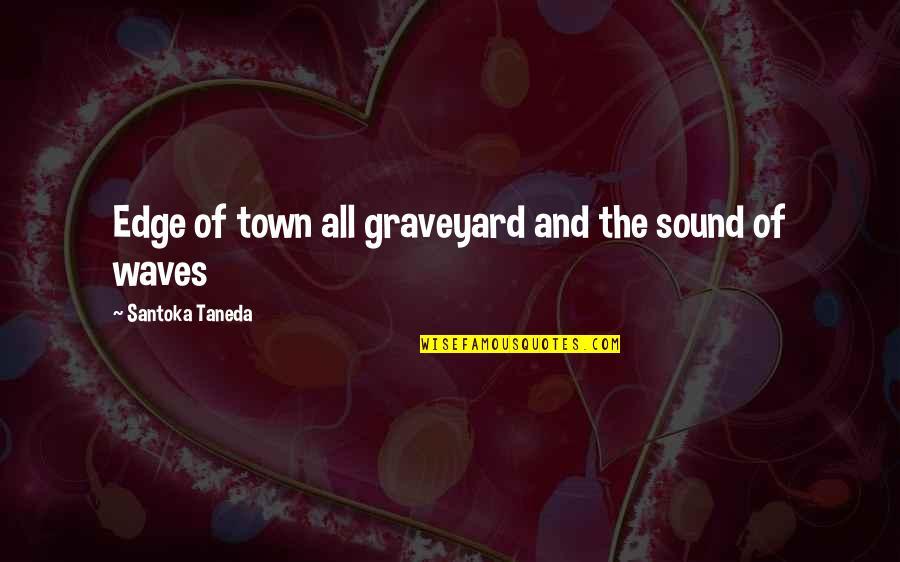 Huzoor Sallallahu Alaihi Wasallam Quotes By Santoka Taneda: Edge of town all graveyard and the sound