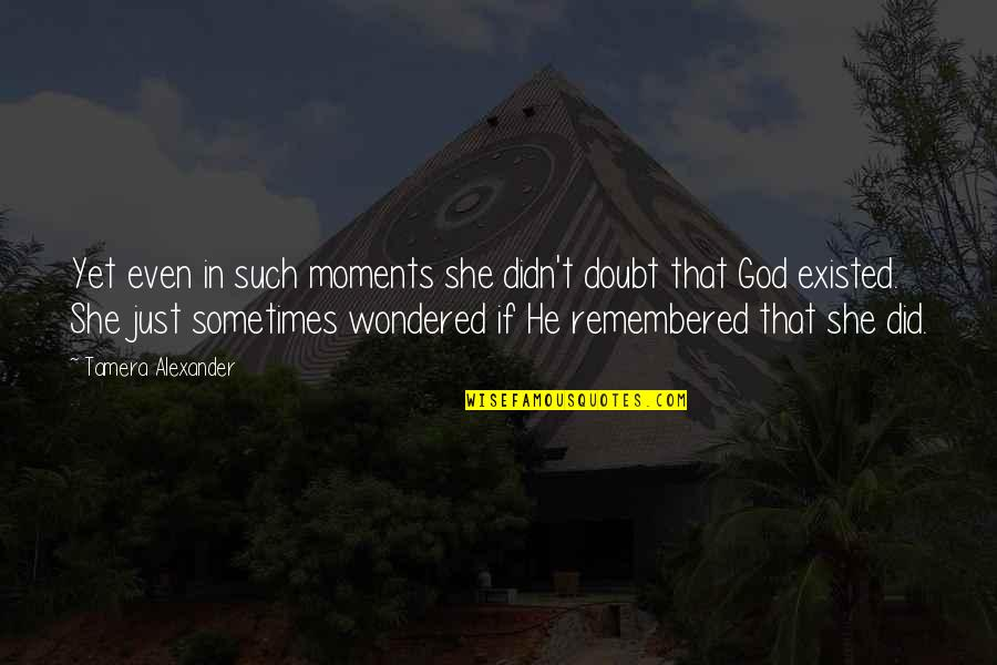 Huzoor Sallallahu Alaihi Wasallam Quotes By Tamera Alexander: Yet even in such moments she didn't doubt