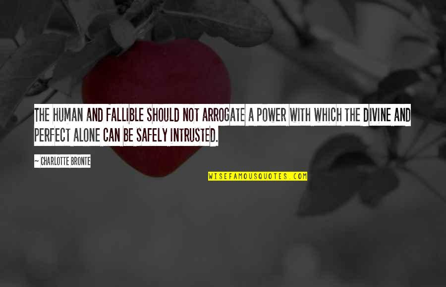 Hybridisation Quotes By Charlotte Bronte: The human and fallible should not arrogate a