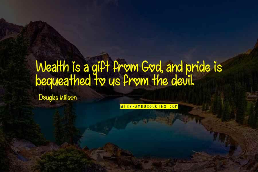 Hybridisation Quotes By Douglas Wilson: Wealth is a gift from God, and pride