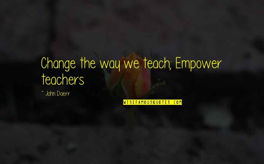 Hybridisation Quotes By John Doerr: Change the way we teach; Empower teachers