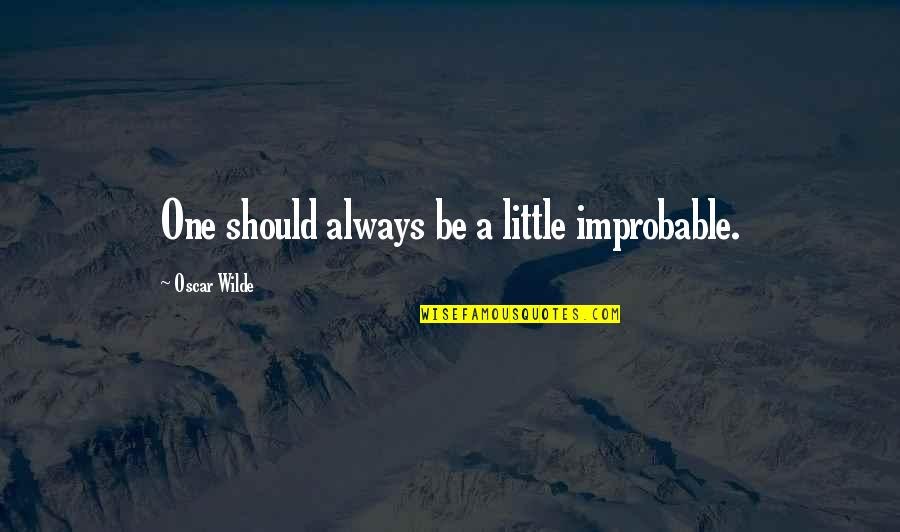 Hybridisation Quotes By Oscar Wilde: One should always be a little improbable.