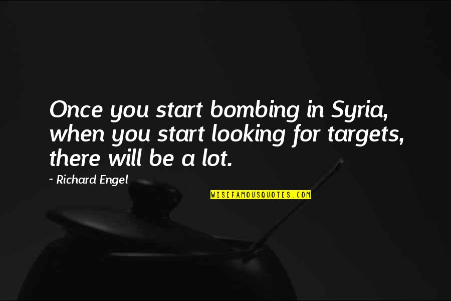 Hybridisation Quotes By Richard Engel: Once you start bombing in Syria, when you