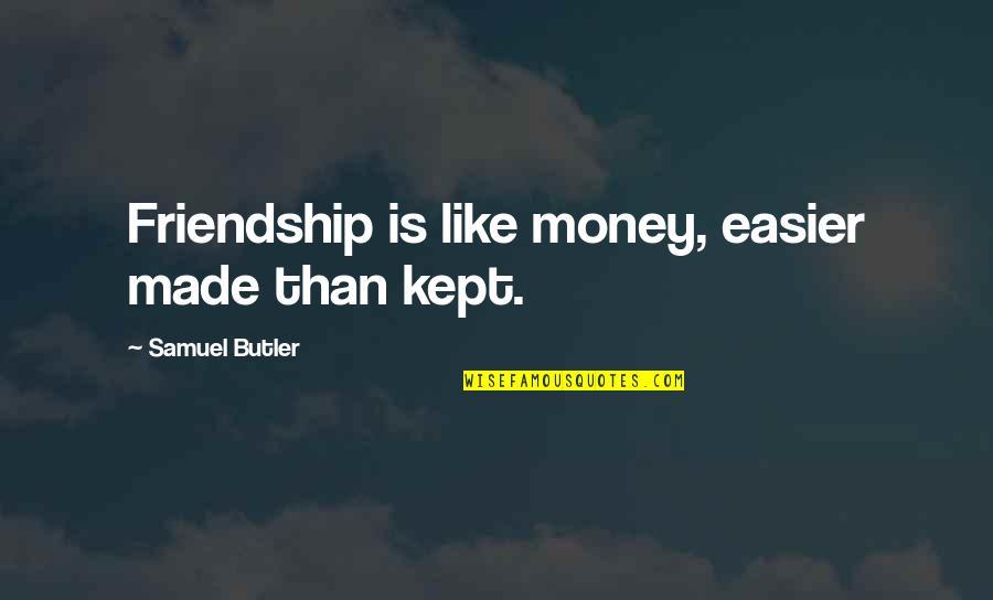 Hybridisation Quotes By Samuel Butler: Friendship is like money, easier made than kept.