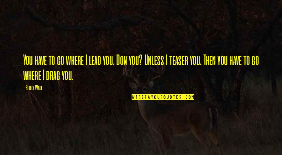 Hybridized Quotes By Becky Wade: You have to go where I lead you,