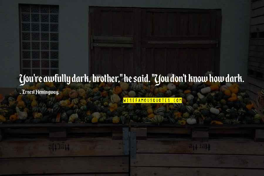 """Hybridized Quotes By Ernest Hemingway,: You're awfully dark, brother,"""" he said. """"You don't"""