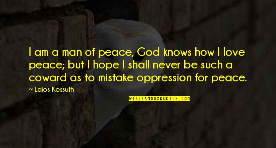 Hybridized Quotes By Lajos Kossuth: I am a man of peace, God knows