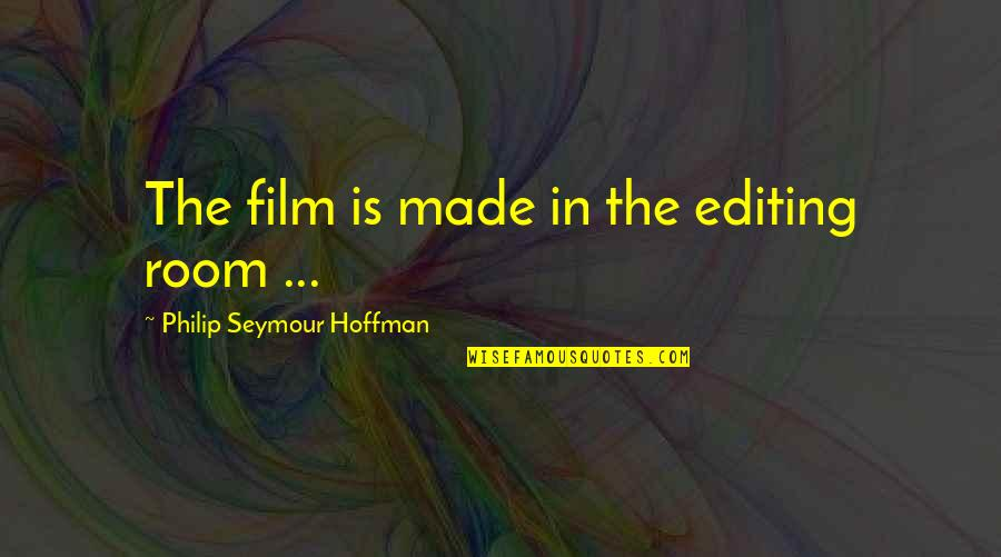 Hybridized Quotes By Philip Seymour Hoffman: The film is made in the editing room