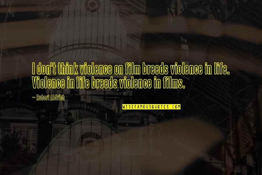 Hybridized Quotes By Robert Aldrich: I don't think violence on film breeds violence
