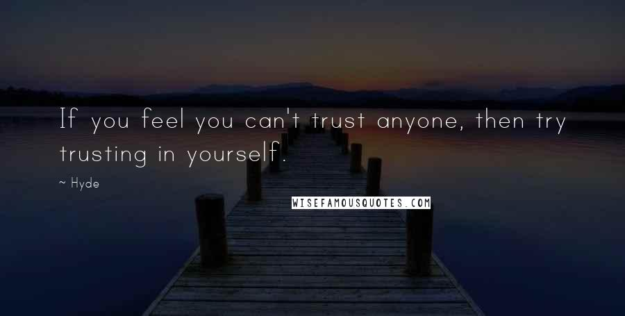 Hyde quotes: If you feel you can't trust anyone, then try trusting in yourself.