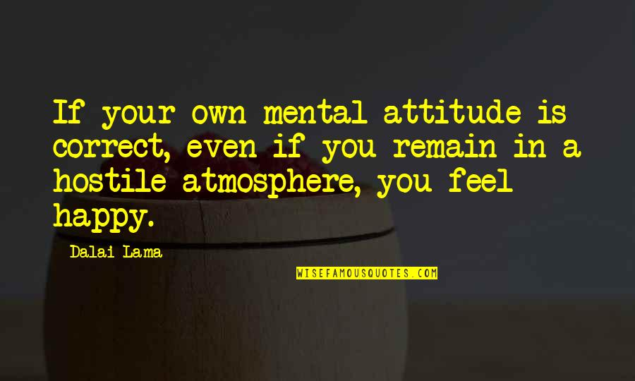 Hydraulic Fracking Quotes By Dalai Lama: If your own mental attitude is correct, even