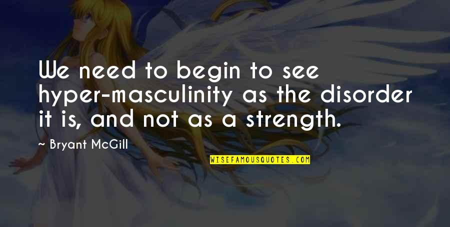 Hyper Quotes By Bryant McGill: We need to begin to see hyper-masculinity as