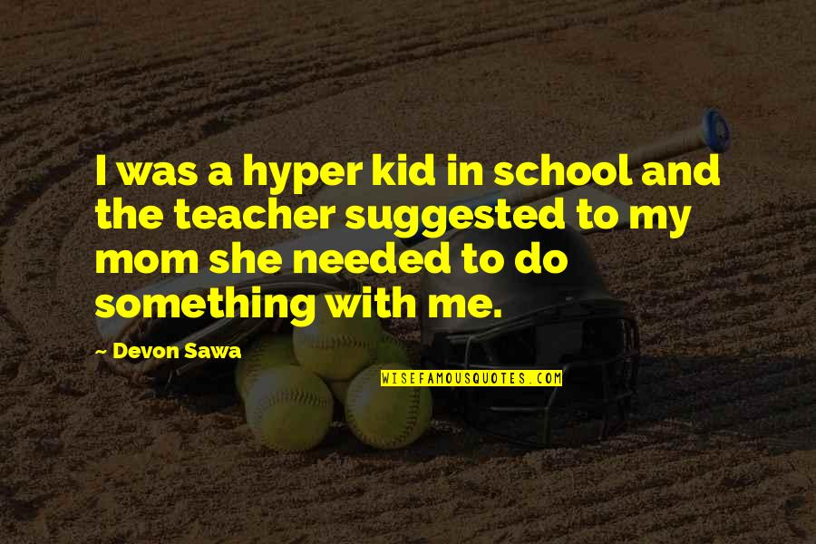 Hyper Quotes By Devon Sawa: I was a hyper kid in school and