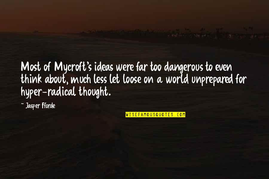 Hyper Quotes By Jasper Fforde: Most of Mycroft's ideas were far too dangerous