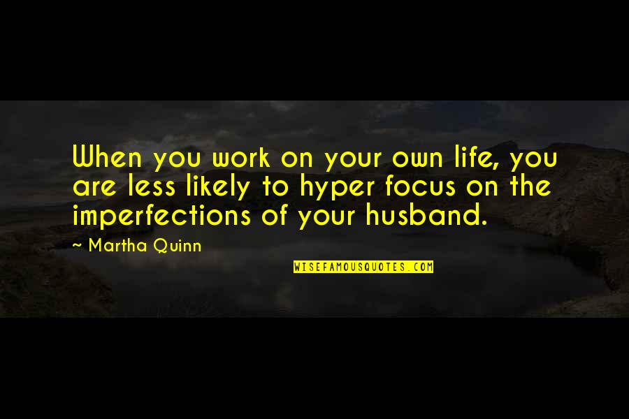 Hyper Quotes By Martha Quinn: When you work on your own life, you