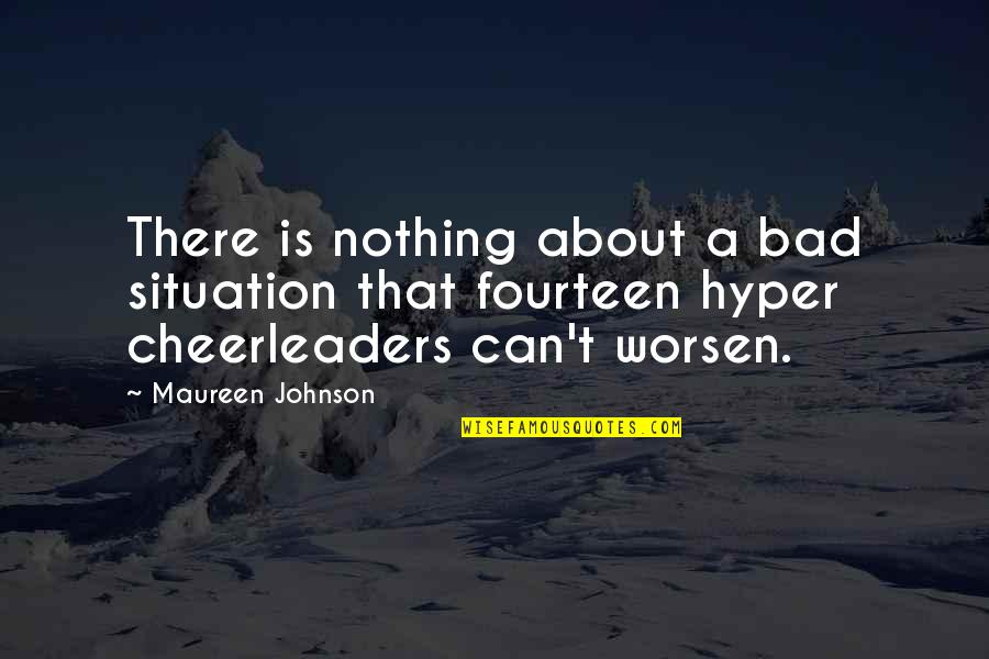 Hyper Quotes By Maureen Johnson: There is nothing about a bad situation that