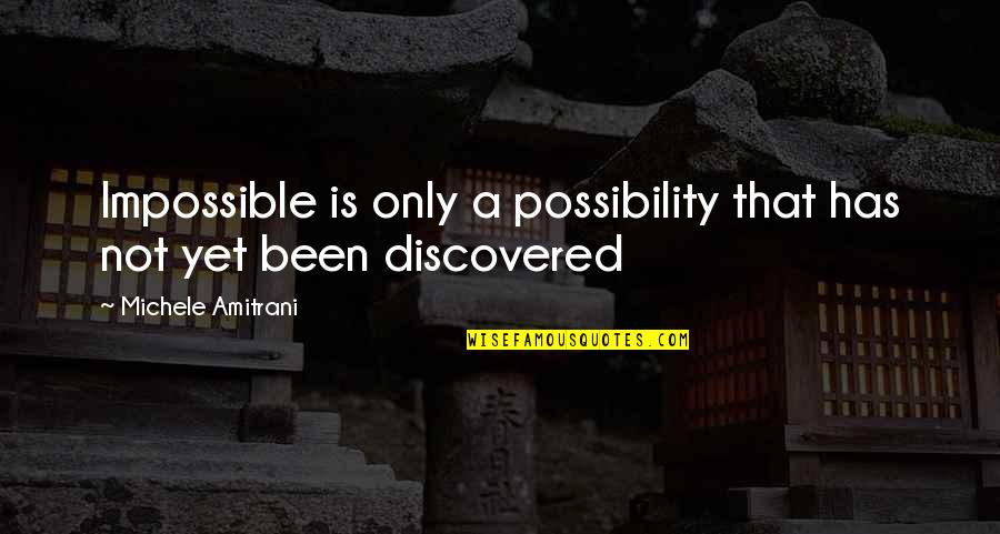 Hyper Quotes By Michele Amitrani: Impossible is only a possibility that has not