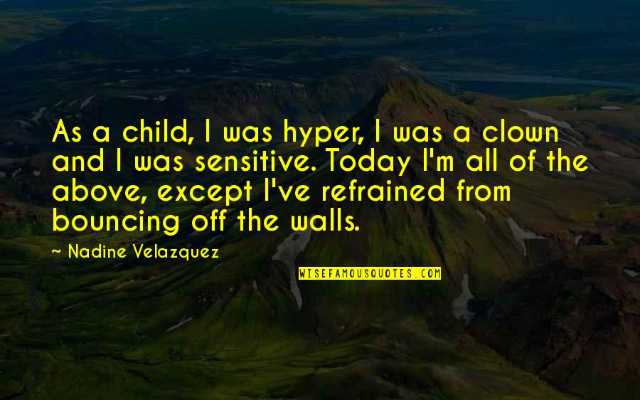 Hyper Quotes By Nadine Velazquez: As a child, I was hyper, I was