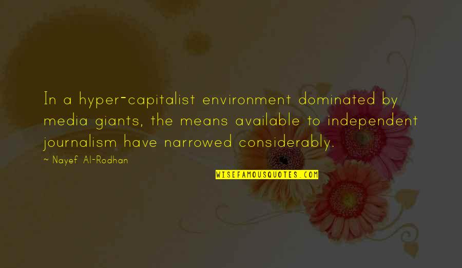 Hyper Quotes By Nayef Al-Rodhan: In a hyper-capitalist environment dominated by media giants,