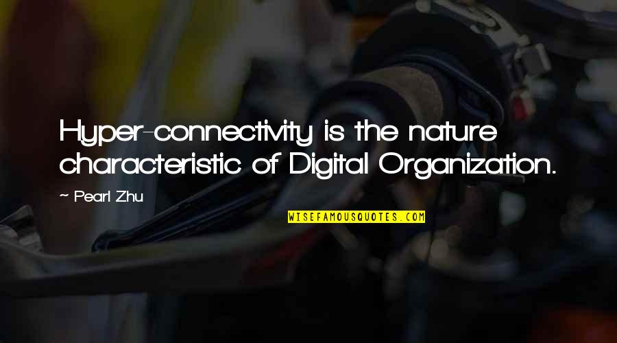 Hyper Quotes By Pearl Zhu: Hyper-connectivity is the nature characteristic of Digital Organization.