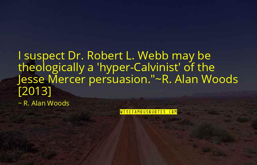 Hyper Quotes By R. Alan Woods: I suspect Dr. Robert L. Webb may be