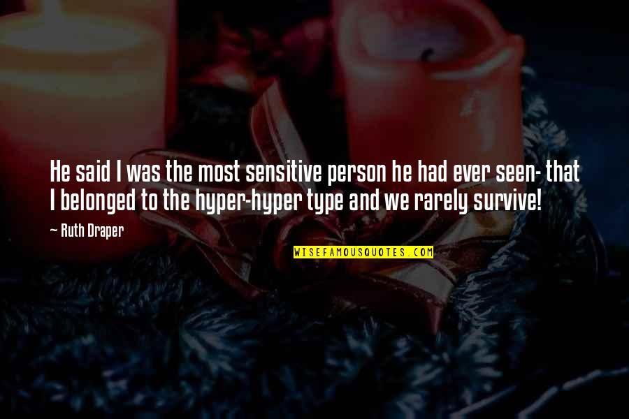 Hyper Quotes By Ruth Draper: He said I was the most sensitive person