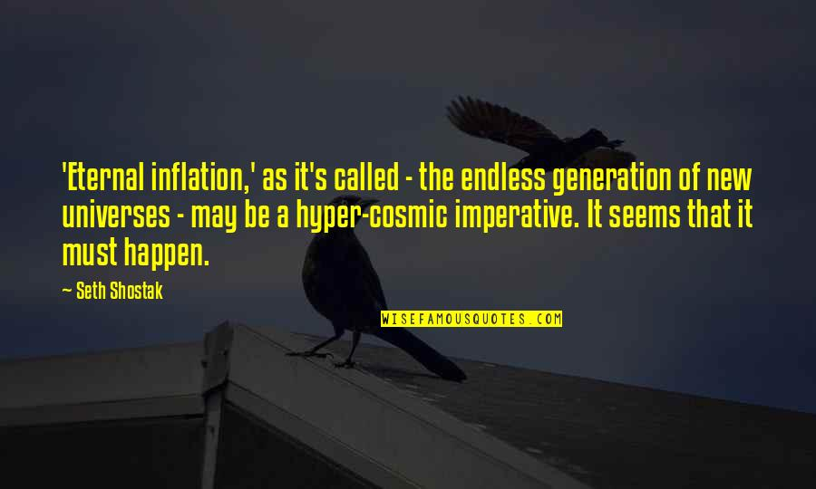 Hyper Quotes By Seth Shostak: 'Eternal inflation,' as it's called - the endless