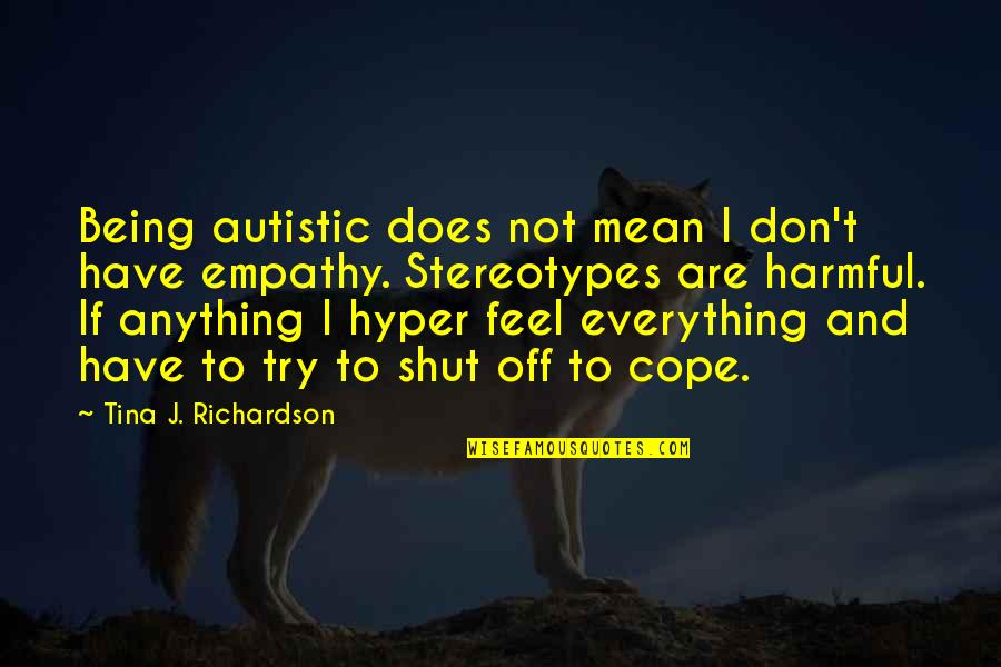 Hyper Quotes By Tina J. Richardson: Being autistic does not mean I don't have