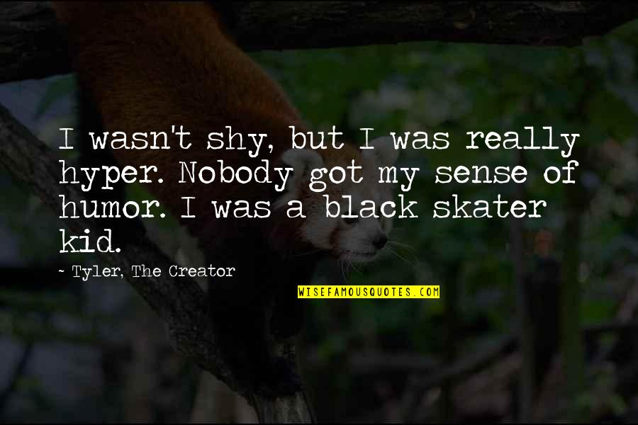 Hyper Quotes By Tyler, The Creator: I wasn't shy, but I was really hyper.