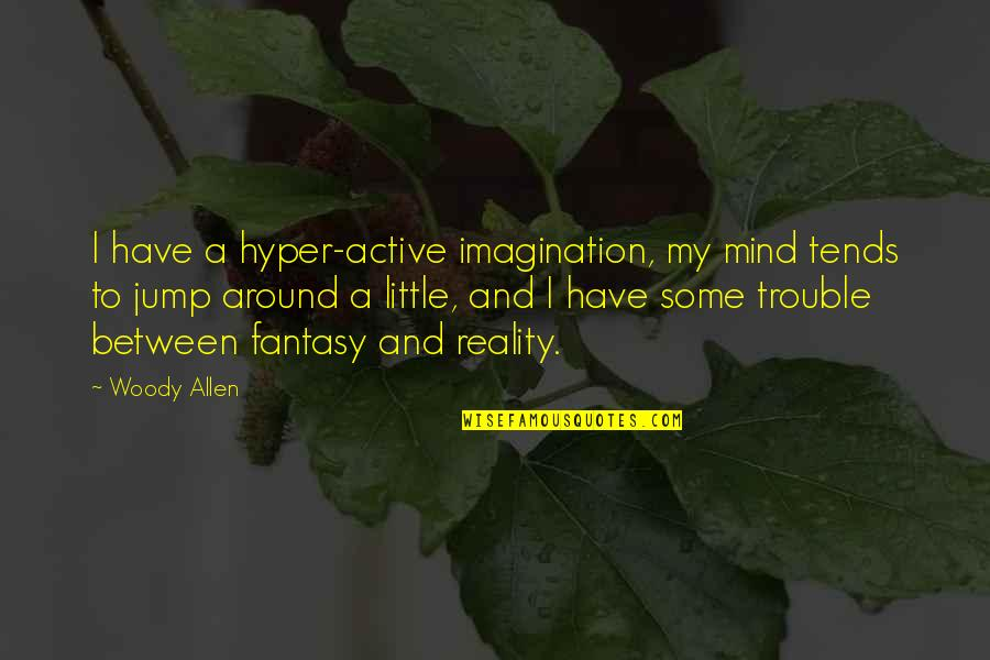 Hyper Quotes By Woody Allen: I have a hyper-active imagination, my mind tends