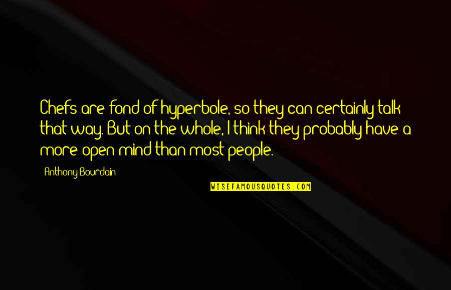 Hyperbole Quotes By Anthony Bourdain: Chefs are fond of hyperbole, so they can