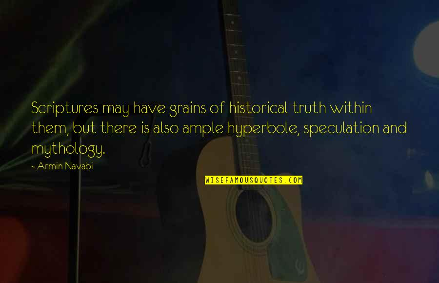 Hyperbole Quotes By Armin Navabi: Scriptures may have grains of historical truth within