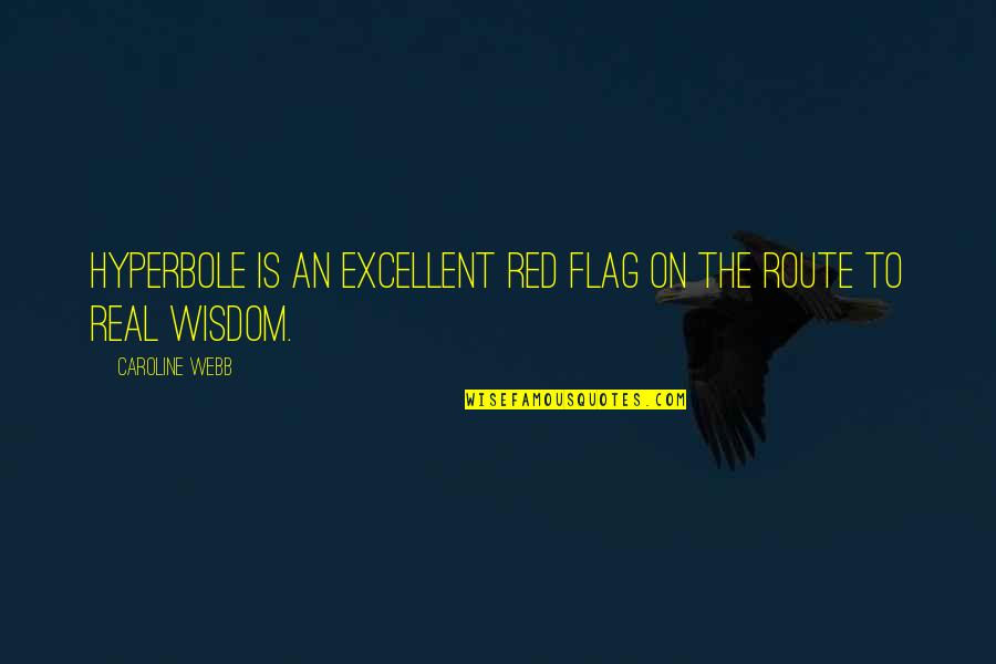 Hyperbole Quotes By Caroline Webb: Hyperbole is an excellent red flag on the