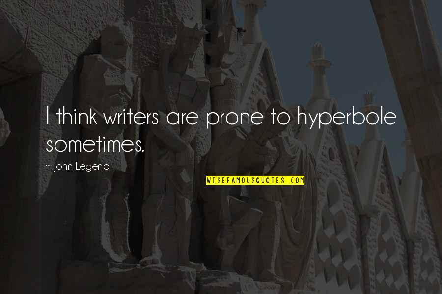 Hyperbole Quotes By John Legend: I think writers are prone to hyperbole sometimes.