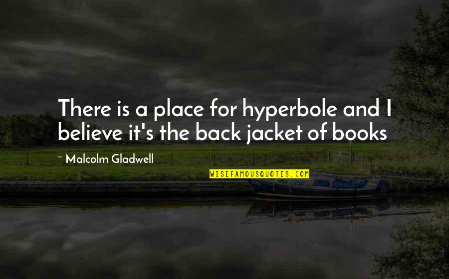 Hyperbole Quotes By Malcolm Gladwell: There is a place for hyperbole and I