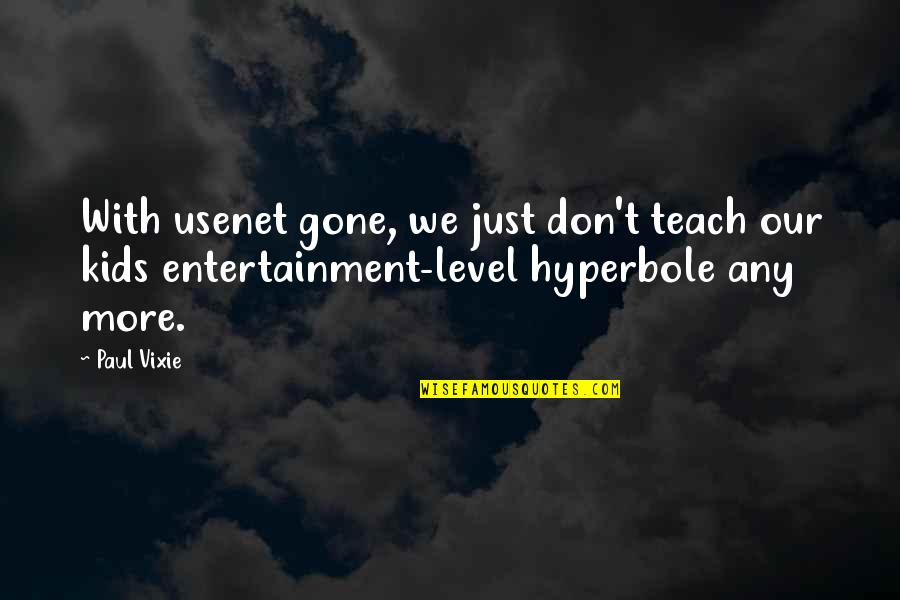 Hyperbole Quotes By Paul Vixie: With usenet gone, we just don't teach our